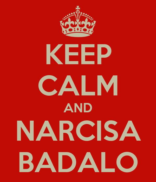 KEEP CALM AND NARCISA BADALO