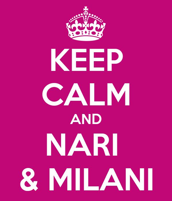 KEEP CALM AND NARI  & MILANI
