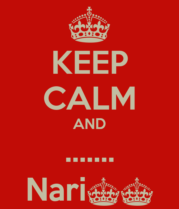 KEEP CALM AND ....... Nari^^