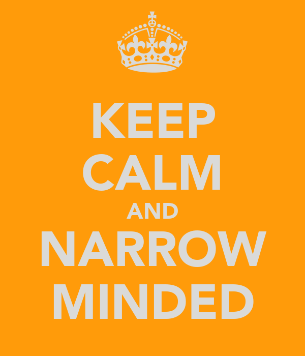 KEEP CALM AND NARROW MINDED