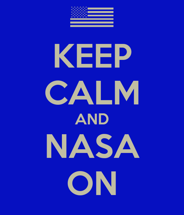 KEEP CALM AND NASA ON Poster | nasa | Keep Calm-o-Matic