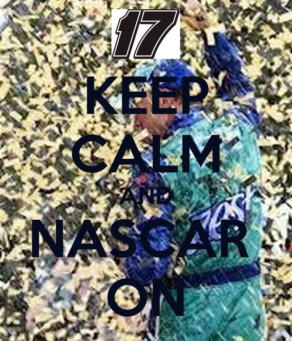 KEEP CALM AND NASCAR  ON
