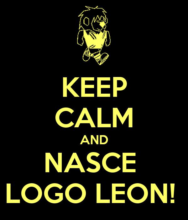 KEEP CALM AND NASCE  LOGO LEON!