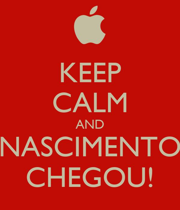 KEEP CALM AND NASCIMENTO CHEGOU!