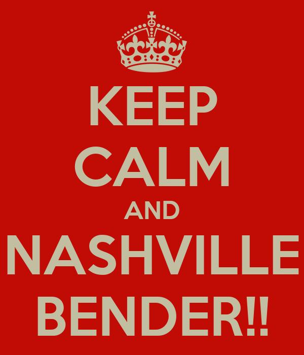 KEEP CALM AND NASHVILLE BENDER!!