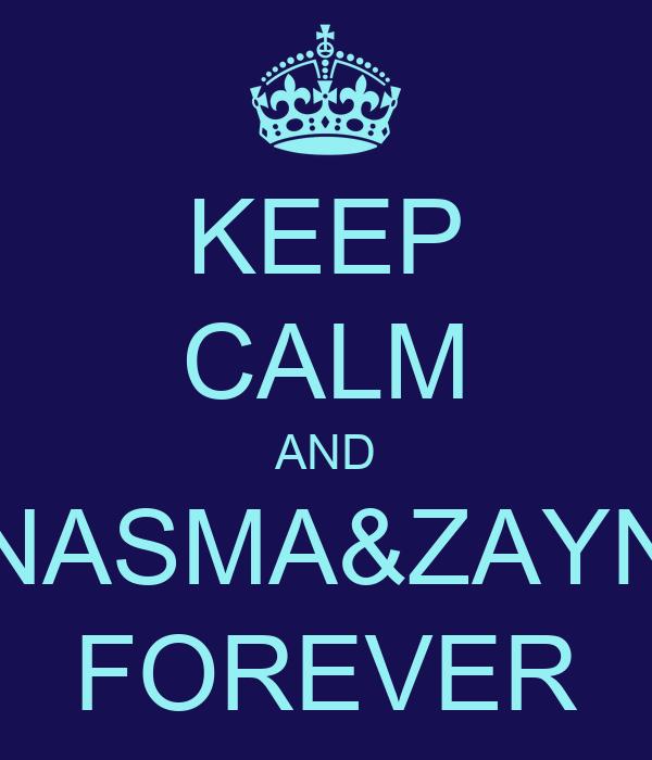 KEEP CALM AND NASMA&ZAYN FOREVER