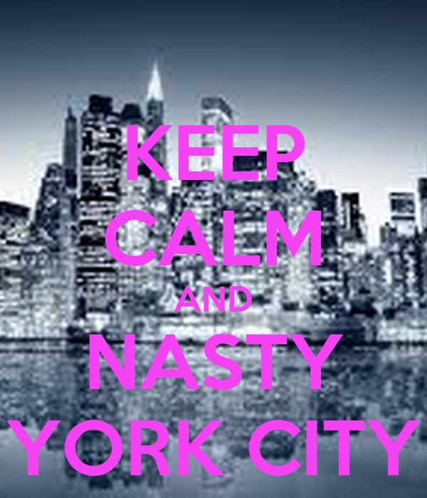KEEP CALM AND NASTY YORK CITY