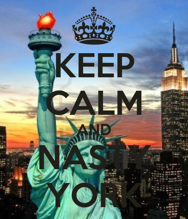 KEEP CALM AND NASTY YORK