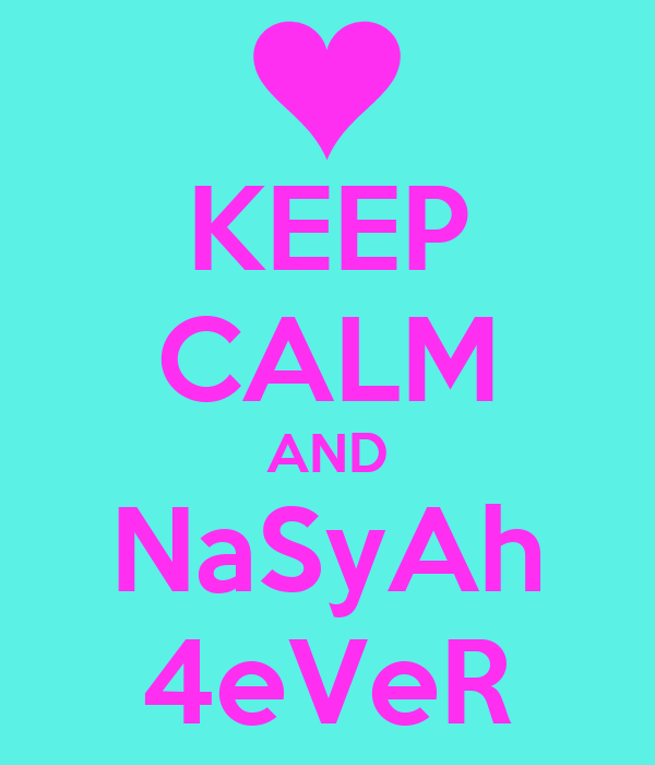 KEEP CALM AND NaSyAh 4eVeR