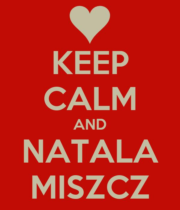 KEEP CALM AND NATALA MISZCZ