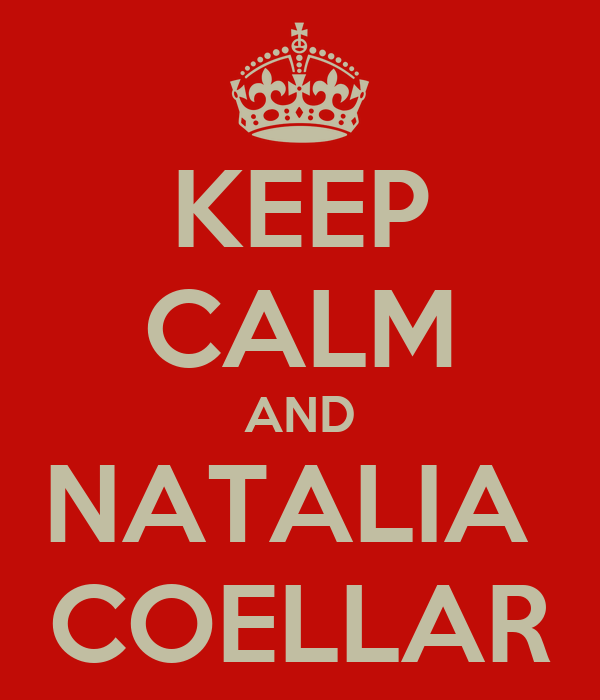 KEEP CALM AND NATALIA  COELLAR