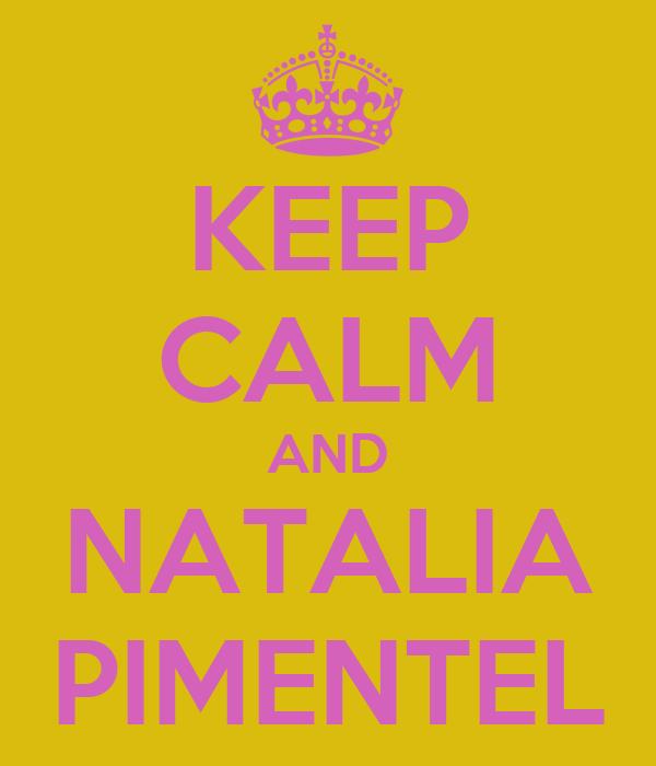 KEEP CALM AND NATALIA PIMENTEL