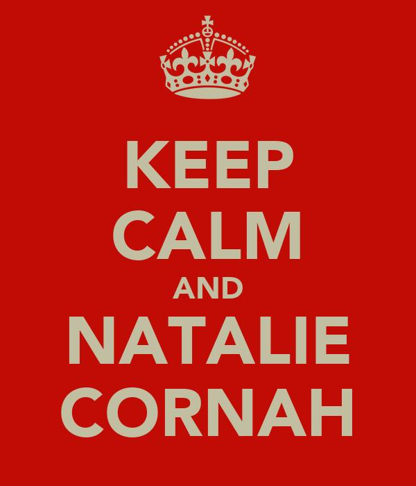 KEEP CALM AND NATALIE CORNAH