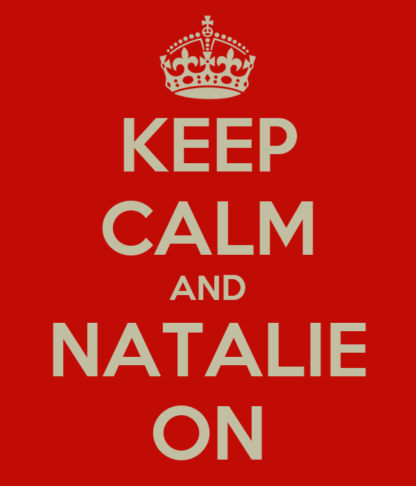 KEEP CALM AND NATALIE ON