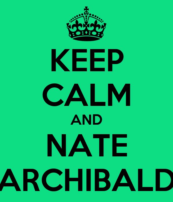 KEEP CALM AND NATE ARCHIBALD