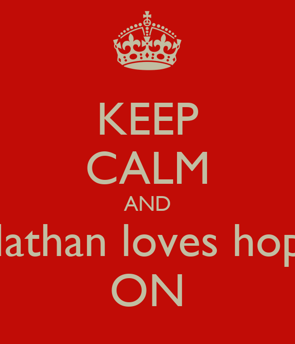 KEEP CALM AND Nathan loves hope ON