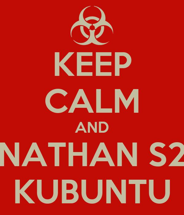 KEEP CALM AND NATHAN S2 KUBUNTU