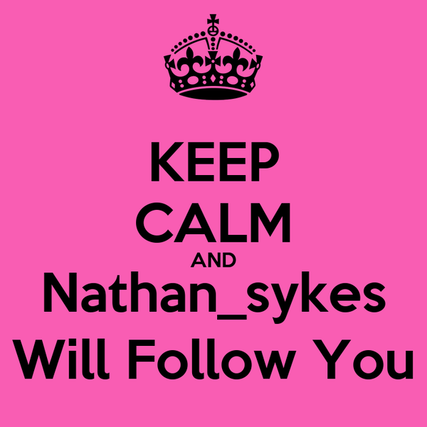 KEEP CALM AND Nathan_sykes Will Follow You