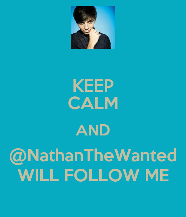 KEEP CALM AND @NathanTheWanted WILL FOLLOW ME
