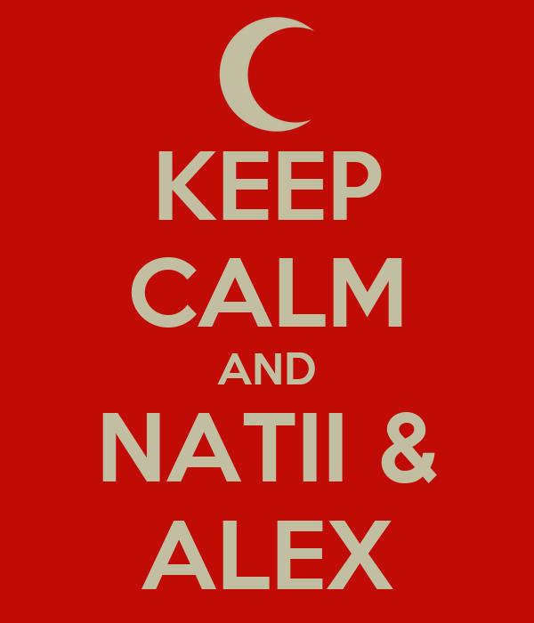 KEEP CALM AND NATII & ALEX