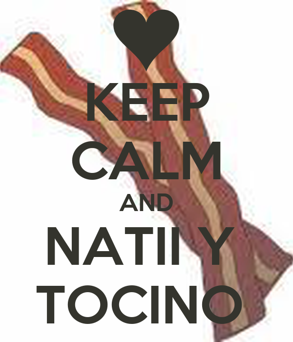 KEEP CALM AND NATII Y  TOCINO