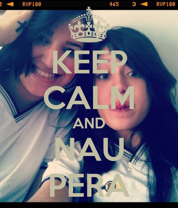 KEEP CALM AND NAU PERA