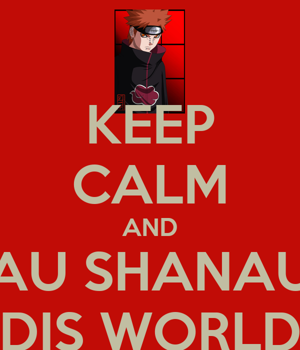 KEEP CALM AND NAU SHANAUN DIS WORLD