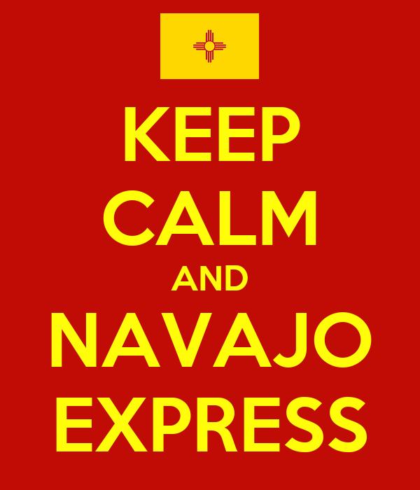KEEP CALM AND NAVAJO EXPRESS