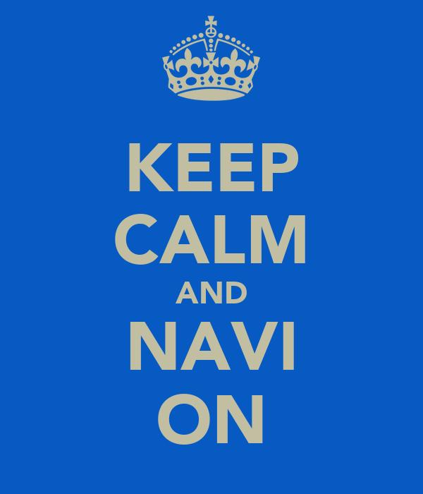 KEEP CALM AND NAVI ON
