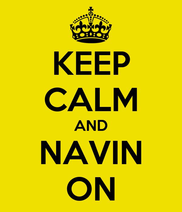 KEEP CALM AND NAVIN ON