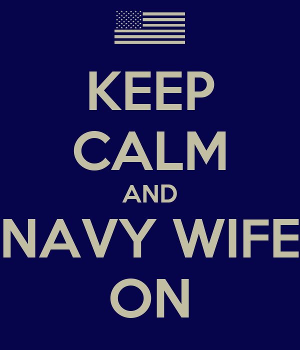 KEEP CALM AND NAVY WIFE ON