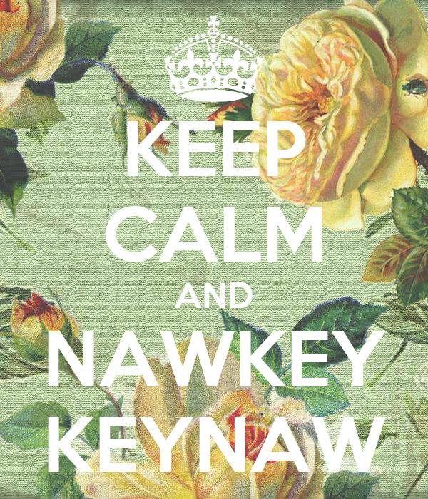 KEEP CALM AND NAWKEY KEYNAW