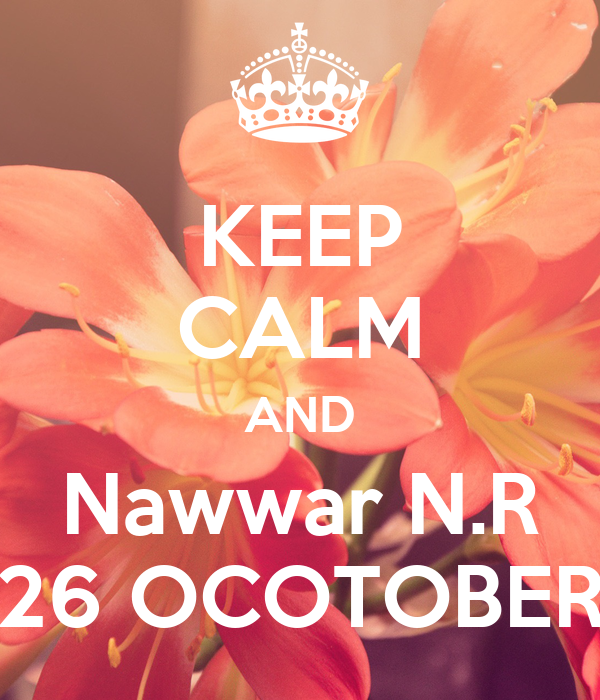 KEEP CALM AND Nawwar N.R 26 OCOTOBER