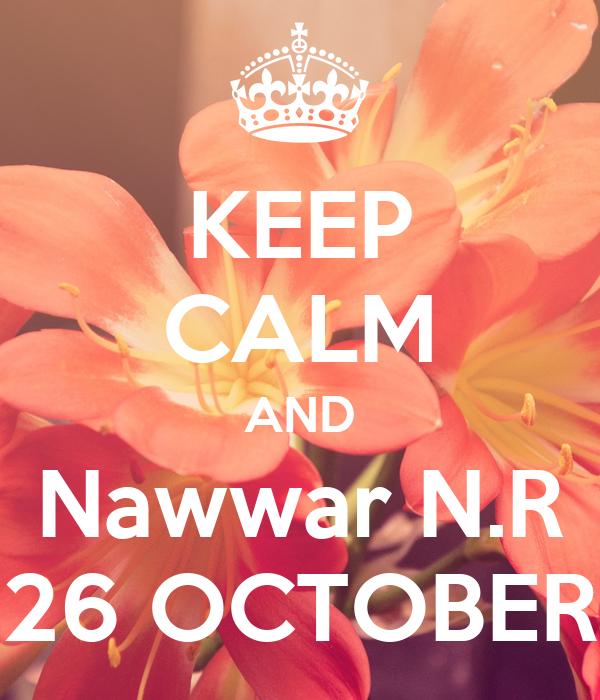 KEEP CALM AND Nawwar N.R 26 OCTOBER