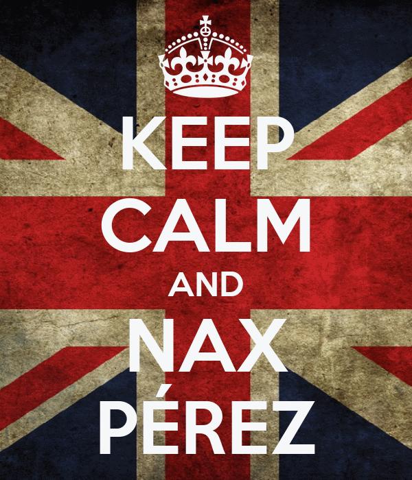 KEEP CALM AND NAX PÉREZ