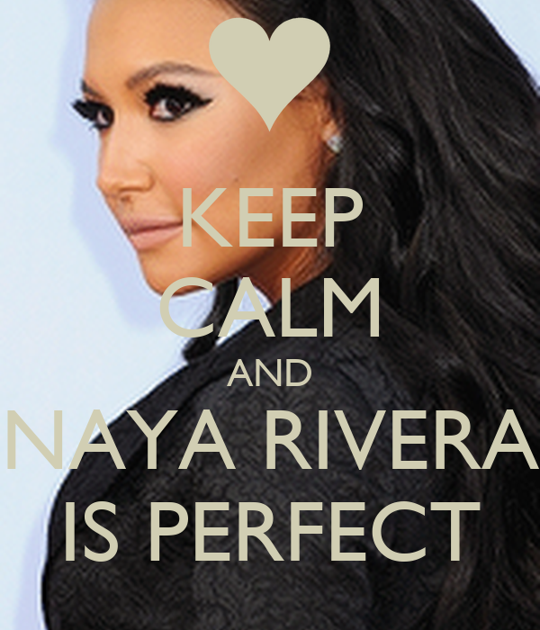 KEEP CALM AND NAYA RIVERA IS PERFECT