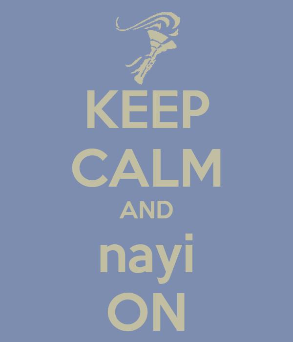 KEEP CALM AND nayi ON