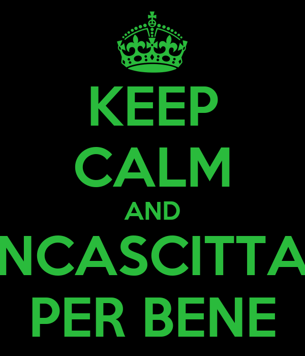 KEEP CALM AND NCASCITTA PER BENE