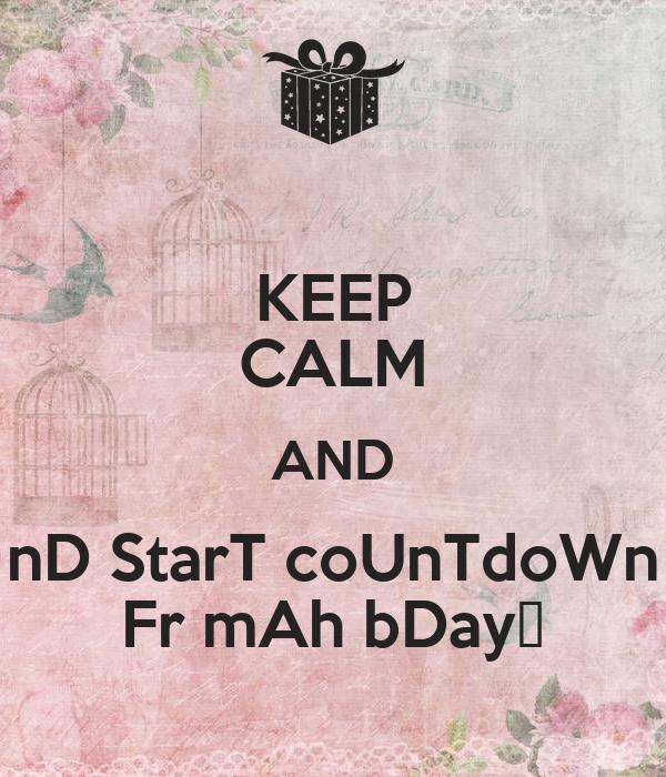 KEEP CALM AND nD StarT coUnTdoWn Fr mAh bDay❤