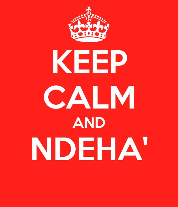 KEEP CALM AND NDEHA'