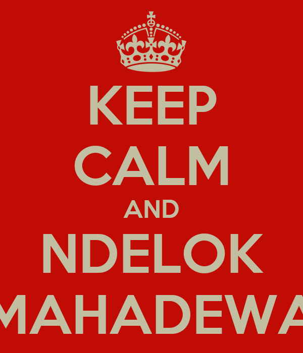 KEEP CALM AND NDELOK MAHADEWA
