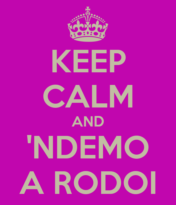 KEEP CALM AND 'NDEMO A RODOI