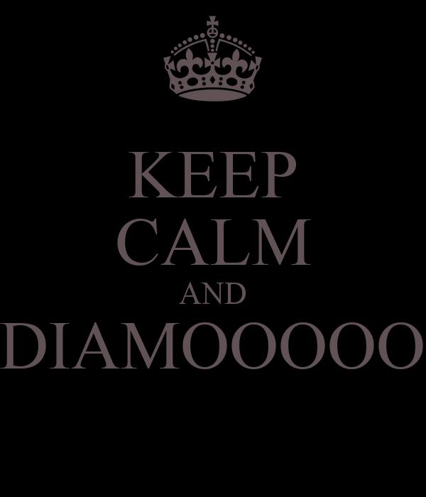 KEEP CALM AND NDIAMOOOOOO