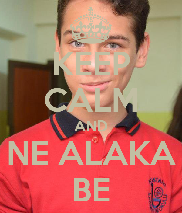 KEEP CALM AND NE ALAKA BE
