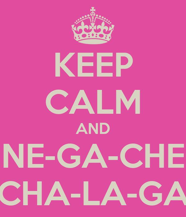 KEEP CALM AND NE-GA-CHE CHA-LA-GA