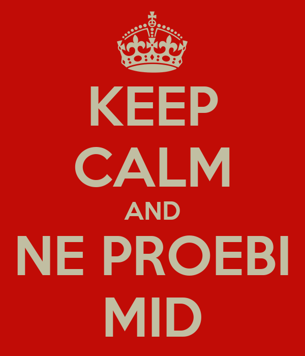 KEEP CALM AND NE PROEBI MID