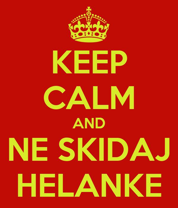 KEEP CALM AND NE SKIDAJ HELANKE