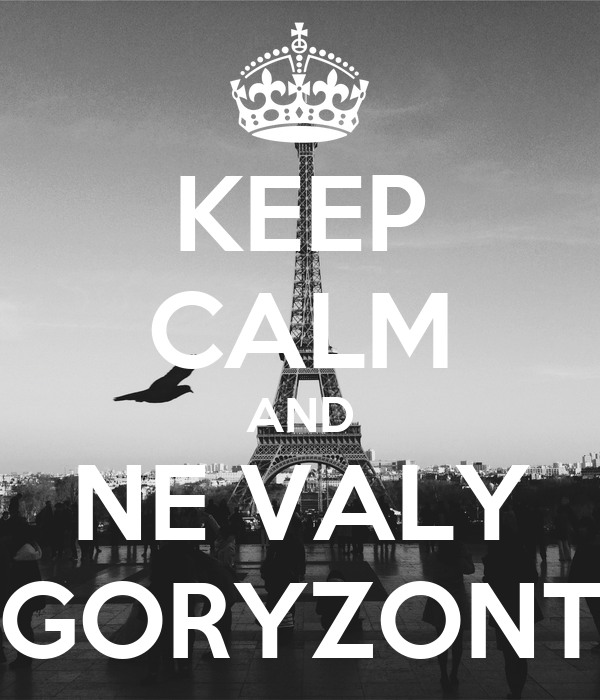 KEEP CALM AND NE VALY GORYZONT