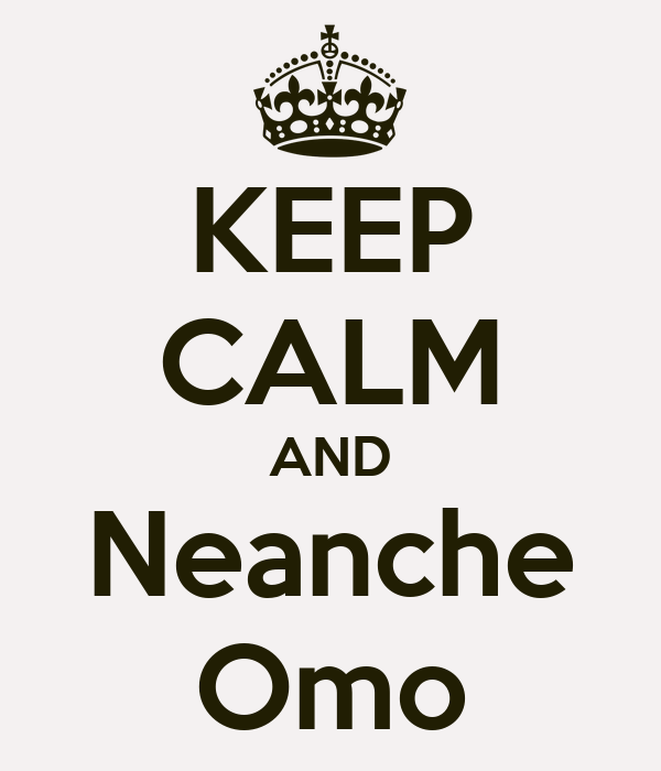 KEEP CALM AND Neanche Omo