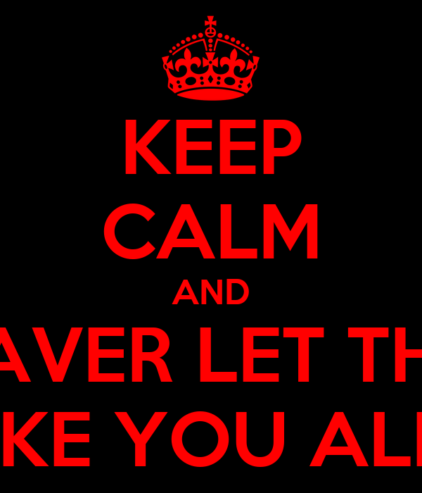 KEEP CALM AND NEAVER LET THEM TAKE YOU ALIVE